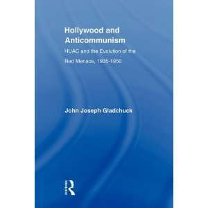 Hollywood and Anticommunism HUAC and the Evolution of the