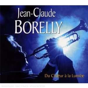 Du Choeur a La Lumiere: Jean Claude Borelly: Music