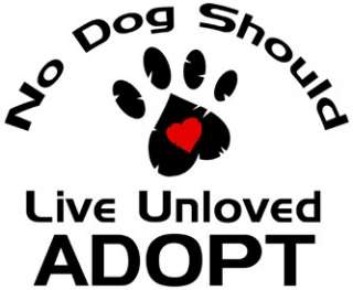 No Dog Should Live Unloved Adopt Tshirt pet rescue