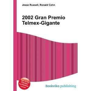 2002 Gran Premio Telmex Gigante: Ronald Cohn Jesse Russell: Books