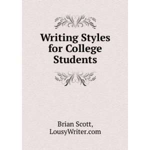 Writing Styles for College Students: LousyWriter Brian Scott