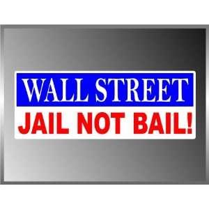 Wall Street Jail Not Bail Vinyl Decal Bumper Sticker 3 X