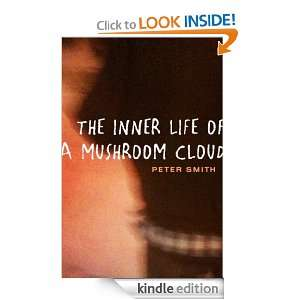 THE INNER LIFE OF A MUSHROOM CLOUD: MUSHROOM CLOUD: Peter Smith