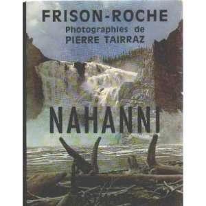 Nahanni/ photographies de pierre tairraz: Frison Roche: Books