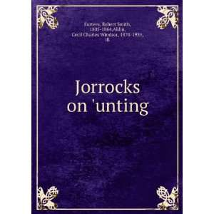 Jorrocks on unting Robert Smith, 1805 1864,Aldin, Cecil