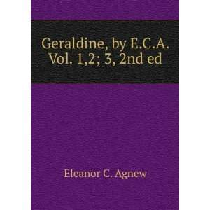 Geraldine, by E.C.A. Vol. 1,2; 3, 2nd ed: Eleanor C. Agnew: Books