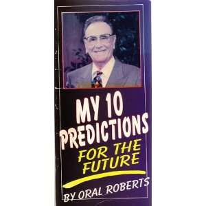 My 10 Predictions for the Future ORAL ROBERTS Books