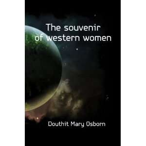 The souvenir of western women Douthit Mary Osborn Books