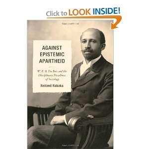 Against Epistemic Apartheid W.E.B. Du Bois and the
