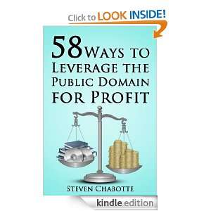 58 Ways to Leverage the Public Domain for Profit Steven Chabotte