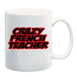 CRAZY FRENCH TEACHER Mug Coffee Cup 11 oz