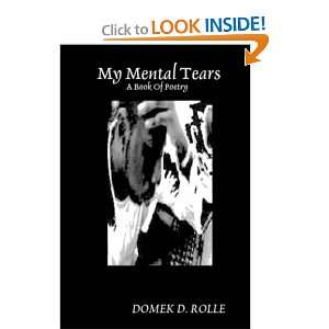 My Mental Tears: A Book Of Poetry (9781435702882): DOMEK D