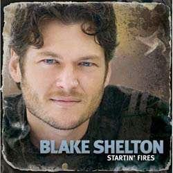 Blake Shelton   Startin Fires