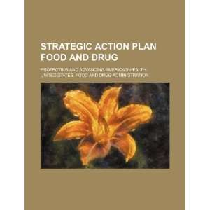 Action Plan Food and Drug protecting and advancing Americas health