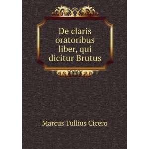 oratoribus liber, qui dicitur Brutus Marcus Tullius Cicero Books