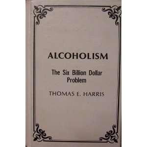 Alcoholism: The six billion dollar problem (9780961309206
