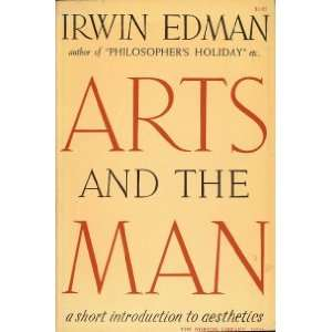 Arts and the Man; a Short Introduction to Aesthetics