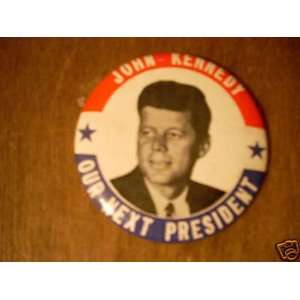 LARGE~ JOHN KENNEDY OUR NEXT PRESIDENT CAMPAIGN PIN