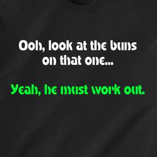 buns on that 1 Yeah he must work out Dumb Funny T Shirt