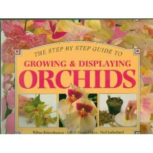 Growing & Displaying Orchids, The Step by Step Guide to Growing