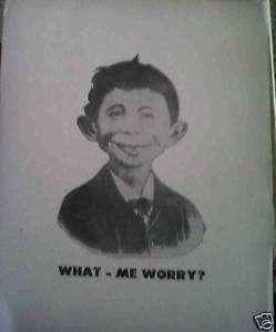 ALFRED E. NEUMAN SIGN What    Me Worry?