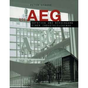 Die AEG. Aufstieg und Niedergang einer Industrielegende