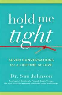 Hold Me Tight: Seven Conversations for a Lifetime of Love By: Sue