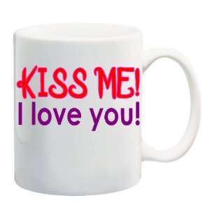 KISS ME! I LOVE YOU! Mug Coffee Cup 11 oz: Everything Else