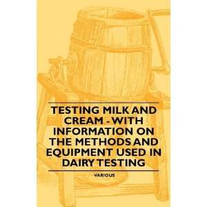 Testing Milk and Cream   With Information on the Methods and Equipment