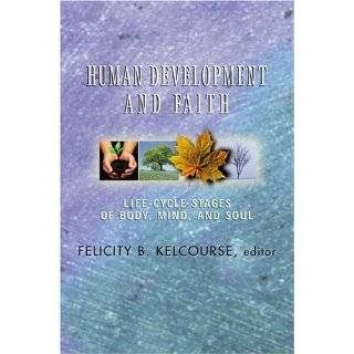 Human Development and Faith: Life Cycle Stages of Body, Mind, and Soul