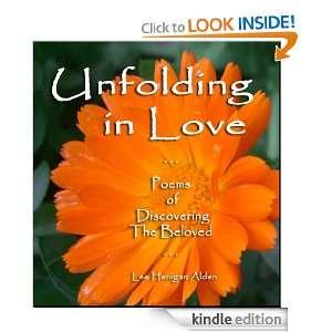 Unfolding in Love Poems of Discovering The Beloved Lee Henigan Alden