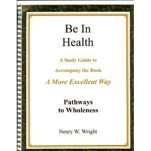 Wholeness   A Study Guide to Accompany the Book   A More Excellent Way