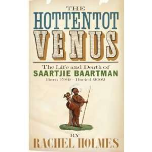 The Hottentot Venus: The Life and Death of Saartjie Baartman (Born