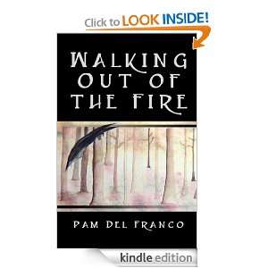 Walking Out of the Fire Pam Del Franco  Kindle Store