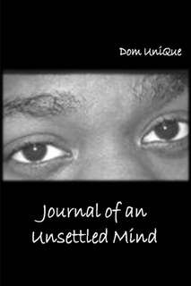 Journal of an Unsettled Mind by Dom UniQue in Poetry
