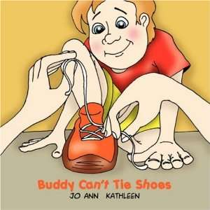 Buddy Cant Tie Shoes  Jo Ann Kathleen Books