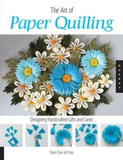 art of paper quilling claire sun ok choi paperback $