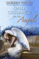 Daily Guidance from Your Angels: 365 Angelic Messages To Soothe, Heal