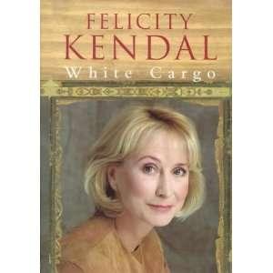 White Cargo : A Memoir (9780718143114): Felicity Kendal: Books