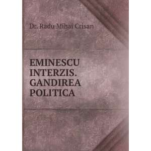 EMINESCU INTERZIS. GANDIREA POLITICA: Dr. Radu Mihai