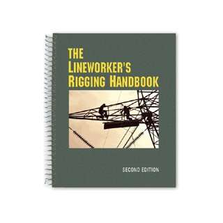 The Lineworkers Rigging Handbook: How to safely lift